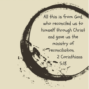 All this is from God, who reconciled us to himself through Christ and gave us the ministry of reconciliation 2 Corinthians 5-18