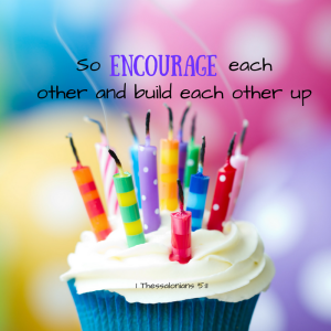 So encourage each other and build each other up